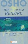 Das Buch der Heilung- Von der Medizin zur Meditation